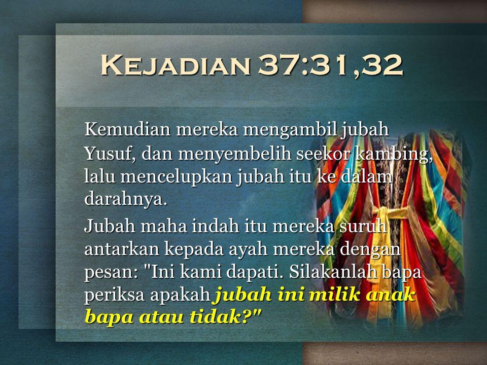 Kejadian 37:31,32 Kemudian mereka mengambil jubah Yusuf, dan menyembelih seekor kambing, lalu mencelupkan jubah itu ke dalam darahnya. Jubah maha inda