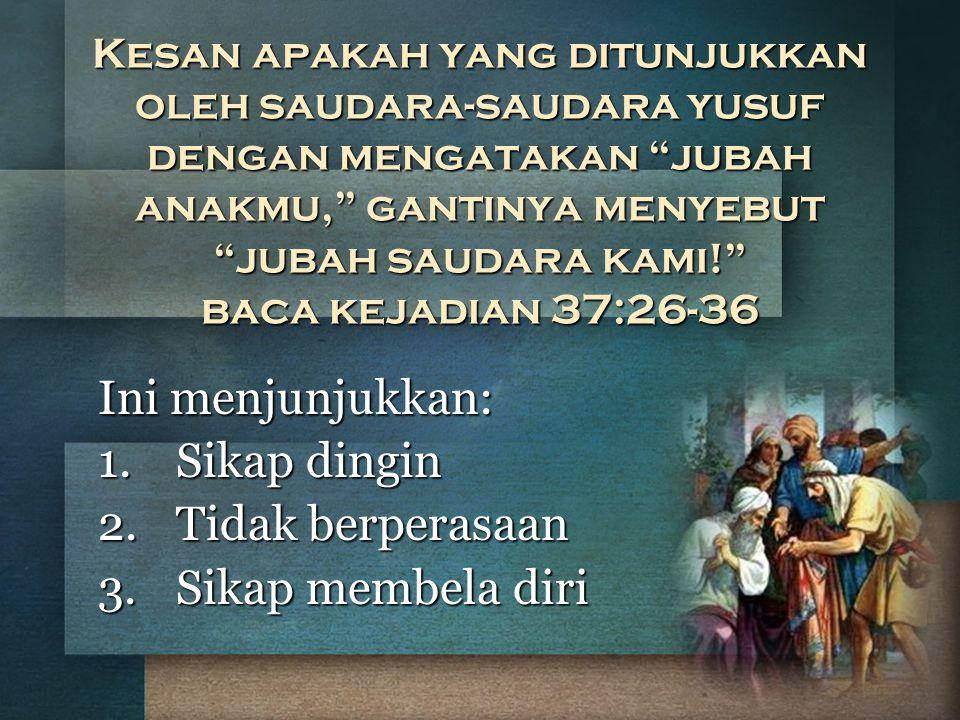 """Kesan apakah yang ditunjukkan oleh saudara-saudara yusuf dengan mengatakan """"jubah anakmu,"""" gantinya menyebut """"jubah saudara kami!"""" baca kejadian 37:26"""
