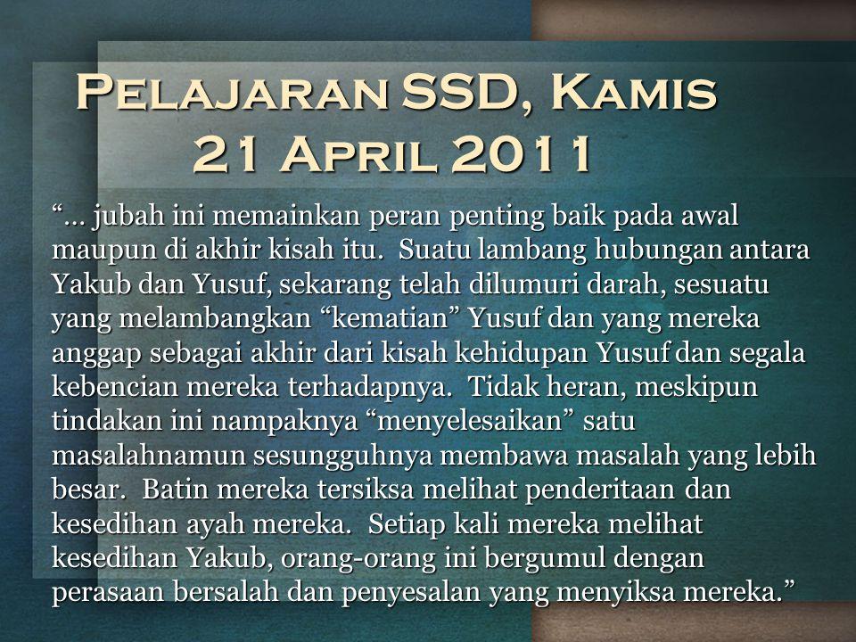 """Pelajaran SSD, Kamis 21 April 2011 """"… jubah ini memainkan peran penting baik pada awal maupun di akhir kisah itu. Suatu lambang hubungan antara Yakub"""