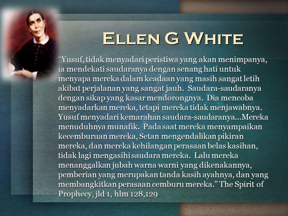 """Ellen G White """"Yusuf, tidak menyadari peristiwa yang akan menimpanya, ia mendekati saudaranya dengan senang hati untuk menyapa mereka dalam keadaan ya"""