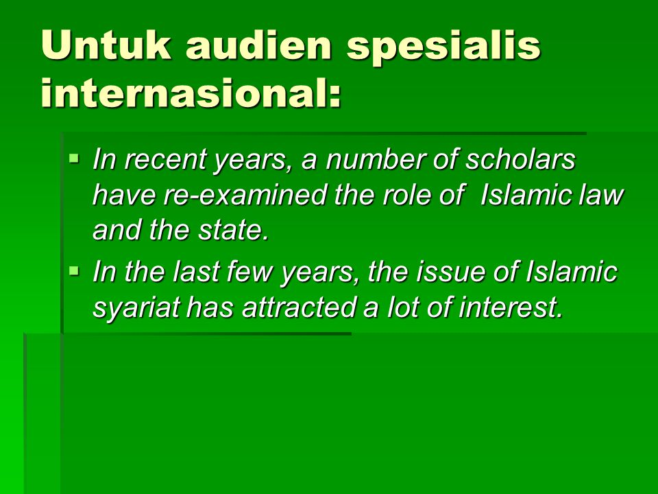 Untuk audien spesialis internasional:  In recent years, a number of scholars have re-examined the role of Islamic law and the state.