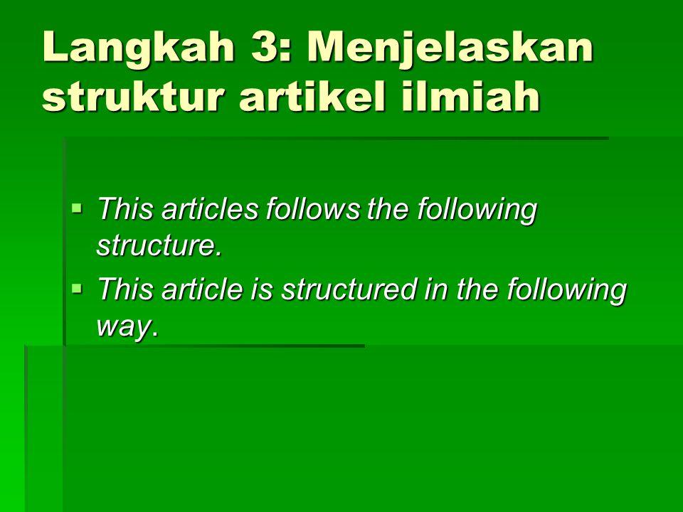 Langkah 3: Menjelaskan struktur artikel ilmiah  This articles follows the following structure.