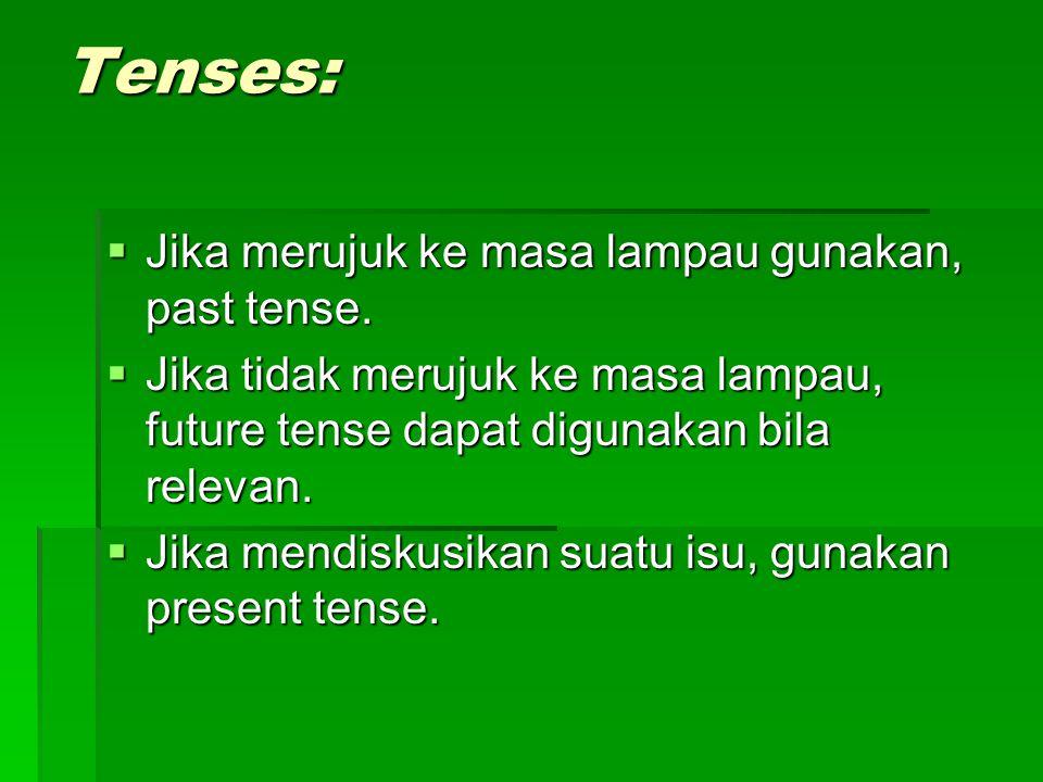 Tenses:  Jika merujuk ke masa lampau gunakan, past tense.