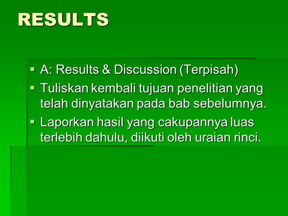 RESULTS  A: Results & Discussion (Terpisah)  Tuliskan kembali tujuan penelitian yang telah dinyatakan pada bab sebelumnya.