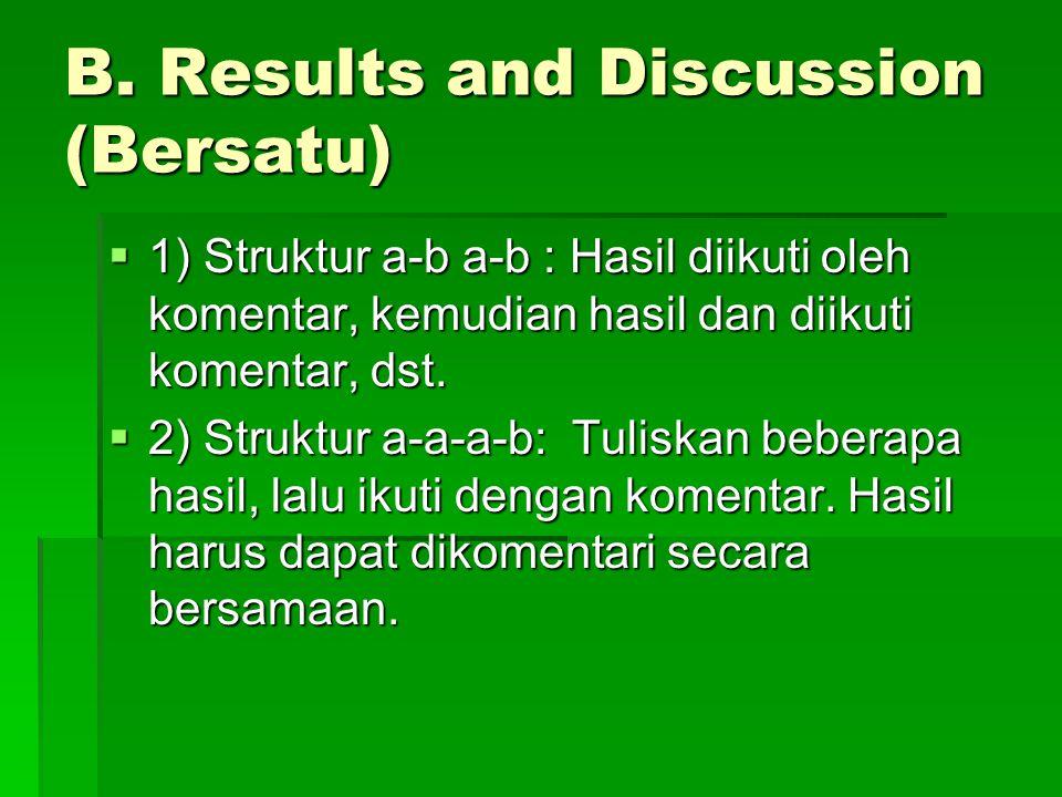 B. Results and Discussion (Bersatu)  1) Struktur a-b a-b : Hasil diikuti oleh komentar, kemudian hasil dan diikuti komentar, dst.  2) Struktur a-a-a