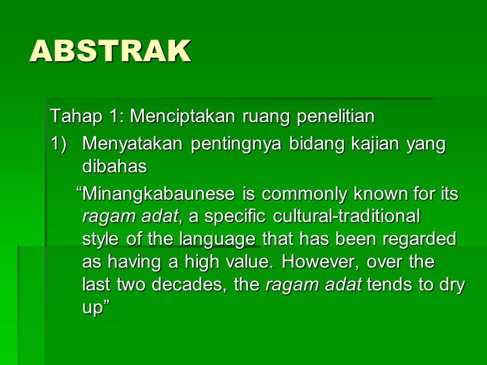 ABSTRAK Tahap 1: Menciptakan ruang penelitian 1)Menyatakan pentingnya bidang kajian yang dibahas Minangkabaunese is commonly known for its ragam adat, a specific cultural-traditional style of the language that has been regarded as having a high value.