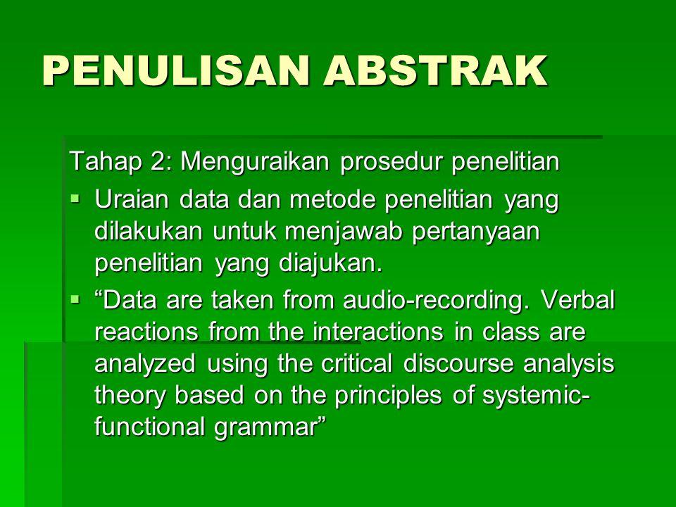 PENULISAN ABSTRAK Tahap 3: Merangkum hasil penelitian  Menyebutkan secara ringkas hasil-hasil pokok penelitian sesuai dengan tujuan yang ditetapkan.