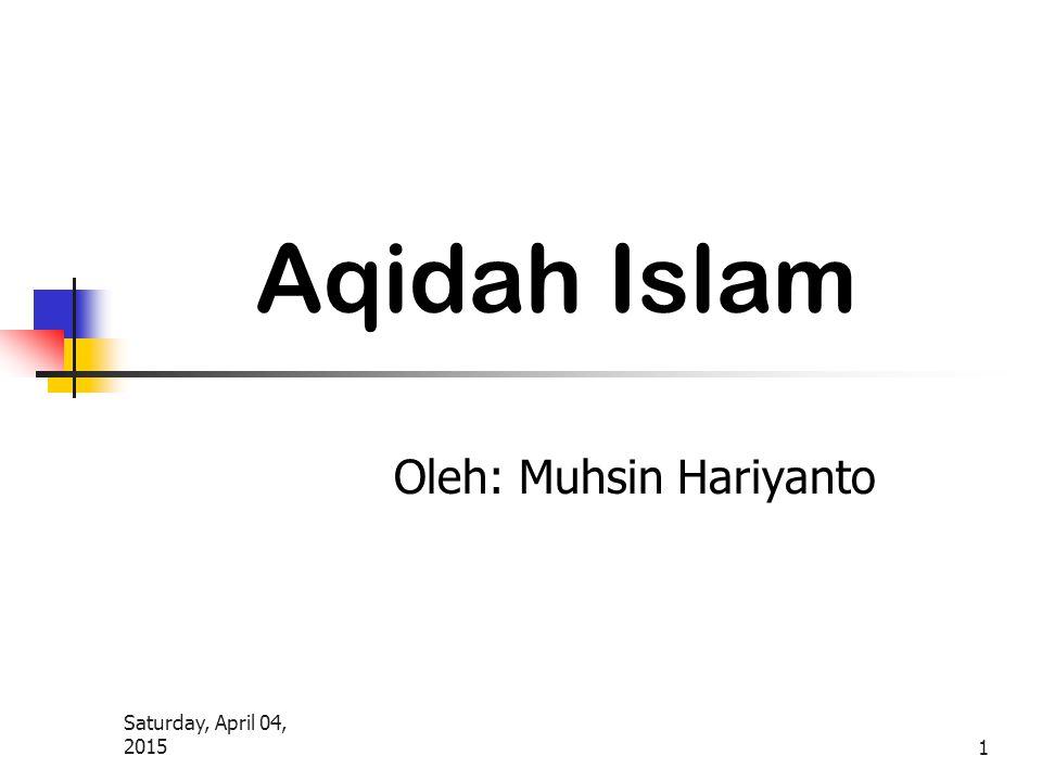 Saturday, April 04, 2015 1 Aqidah Islam Oleh: Muhsin Hariyanto