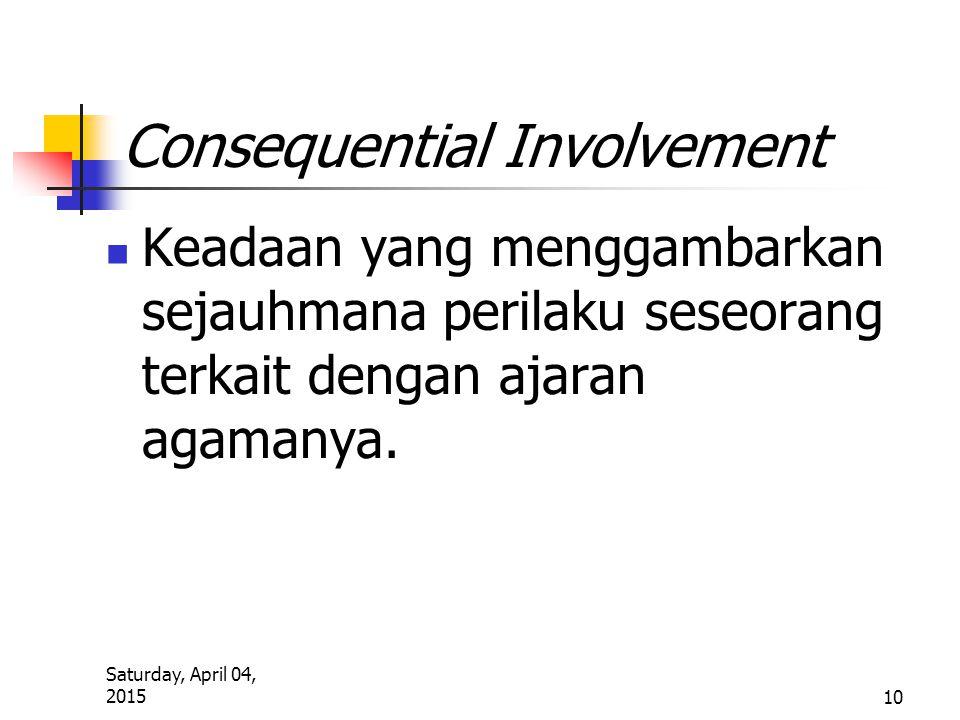 Saturday, April 04, 2015 10 Consequential Involvement Keadaan yang menggambarkan sejauhmana perilaku seseorang terkait dengan ajaran agamanya.