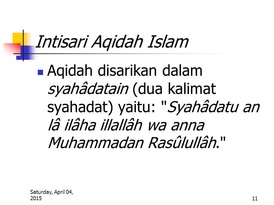Saturday, April 04, 2015 11 Intisari Aqidah Islam Aqidah disarikan dalam syahâdatain (dua kalimat syahadat) yaitu: