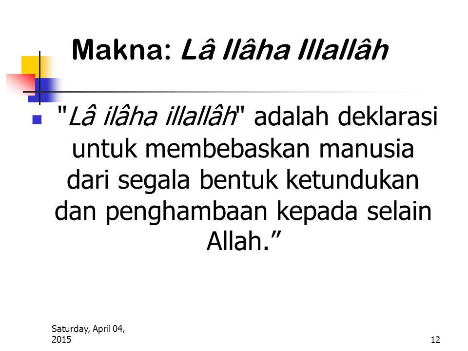 Saturday, April 04, 2015 12 Makna: Lâ Ilâha Illallâh