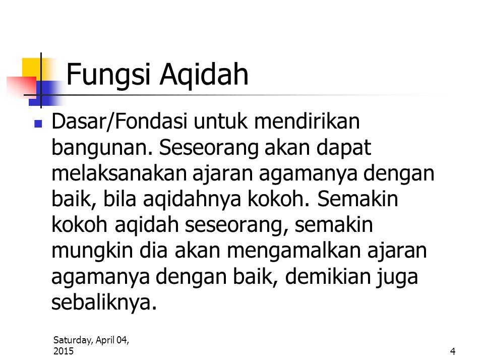 Saturday, April 04, 2015 4 Fungsi Aqidah Dasar/Fondasi untuk mendirikan bangunan. Seseorang akan dapat melaksanakan ajaran agamanya dengan baik, bila