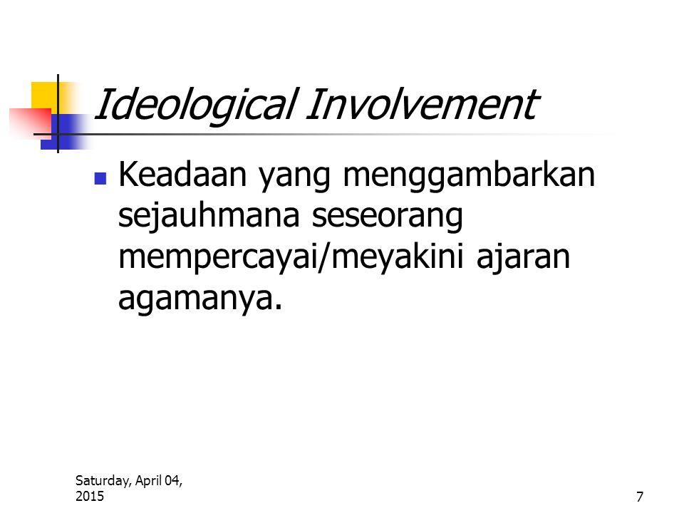 Saturday, April 04, 2015 7 Ideological Involvement Keadaan yang menggambarkan sejauhmana seseorang mempercayai/meyakini ajaran agamanya.