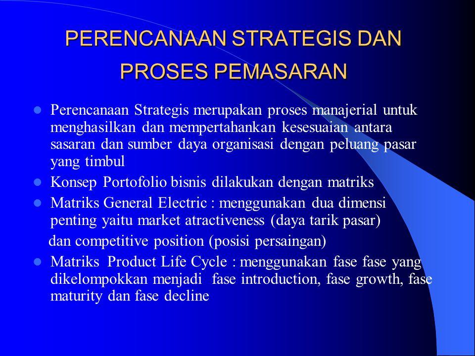 PERENCANAAN STRATEGIS DAN PROSES PEMASARAN Perencanaan Strategis merupakan proses manajerial untuk menghasilkan dan mempertahankan kesesuaian antara s