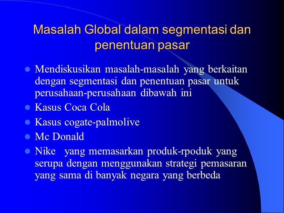 Masalah Global dalam segmentasi dan penentuan pasar Mendiskusikan masalah-masalah yang berkaitan dengan segmentasi dan penentuan pasar untuk perusahaa