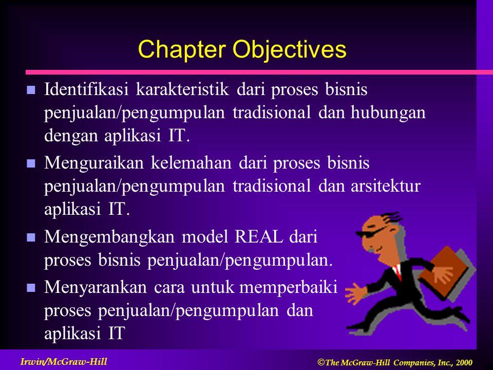  The McGraw-Hill Companies, Inc., 2000 Irwin/McGraw-Hill Chapter Objectives n Identifikasi karakteristik dari proses bisnis penjualan/pengumpulan tradisional dan hubungan dengan aplikasi IT.