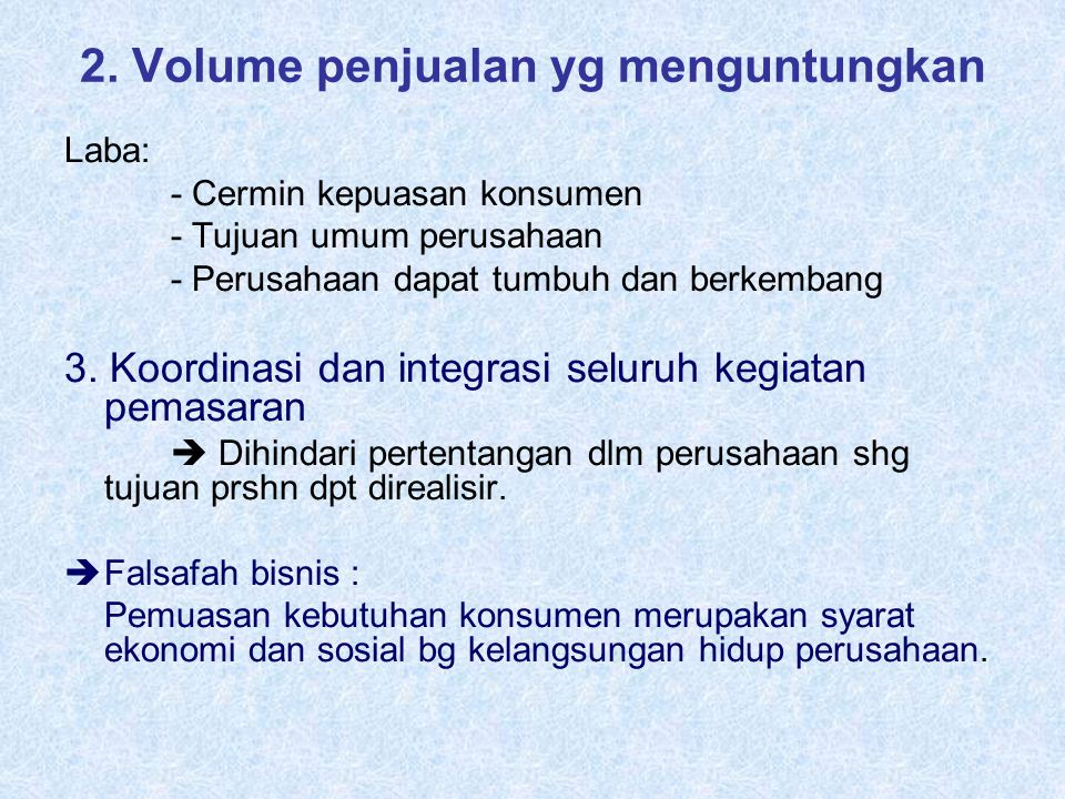 2. Volume penjualan yg menguntungkan Laba: - Cermin kepuasan konsumen - Tujuan umum perusahaan - Perusahaan dapat tumbuh dan berkembang 3. Koordinasi