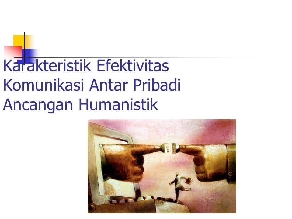 Karakteristik Efektivitas Komunikasi Antar Pribadi Ancangan Humanistik