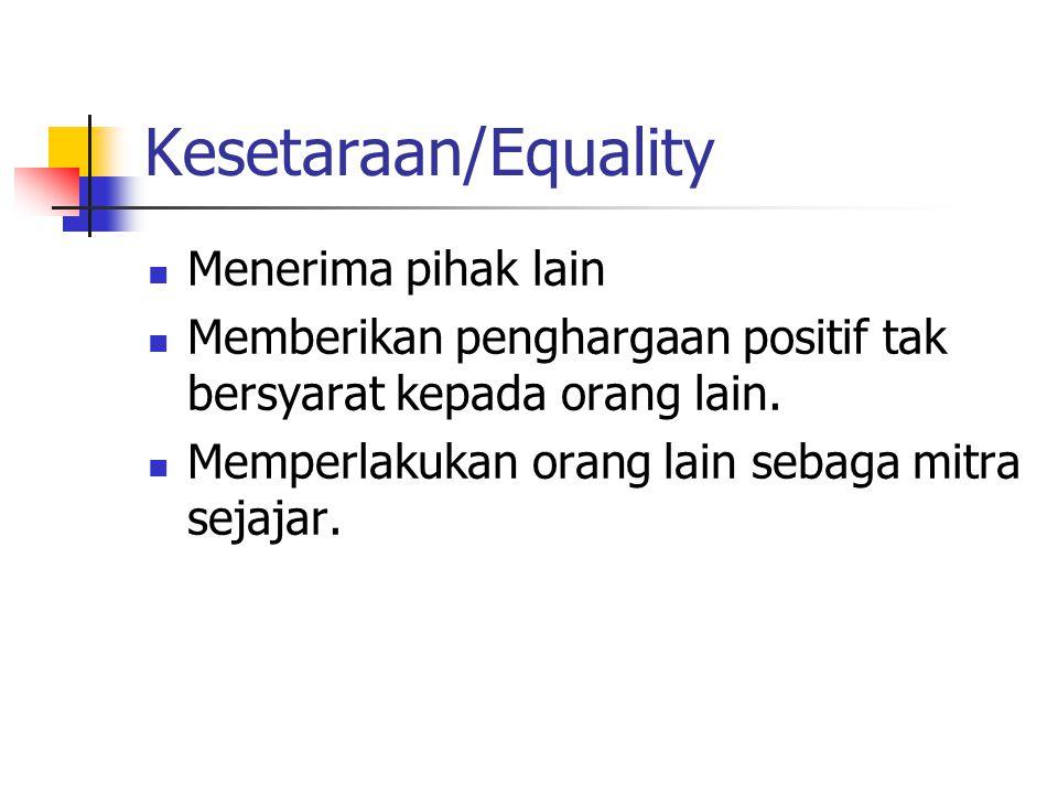 Kesetaraan/Equality Menerima pihak lain Memberikan penghargaan positif tak bersyarat kepada orang lain.