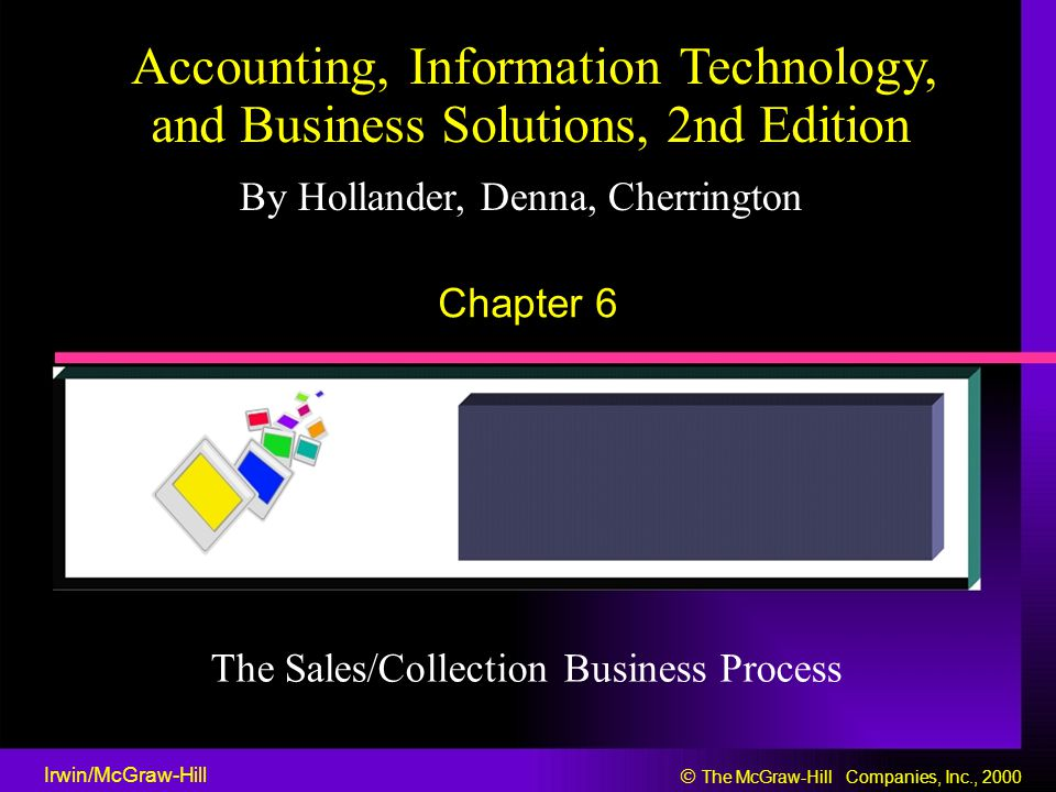Accounting, Information Technology, and Business Solutions, 2nd Edition By Hollander, Denna, Cherrington Chapter 6 The Sales/Collection Business Proce