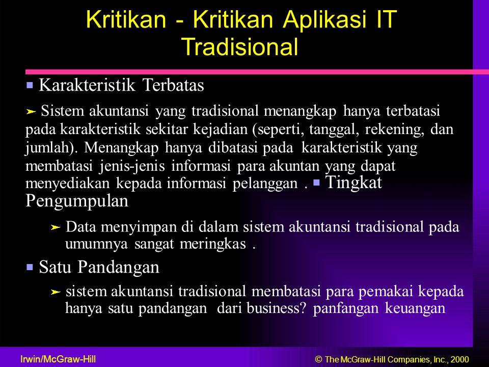 Kritikan - Kritikan Aplikasi IT Tradisional ■ Karakteristik Terbatas ➤ Sistem akuntansi yang tradisional menangkap hanya terbatasi pada karakteristik