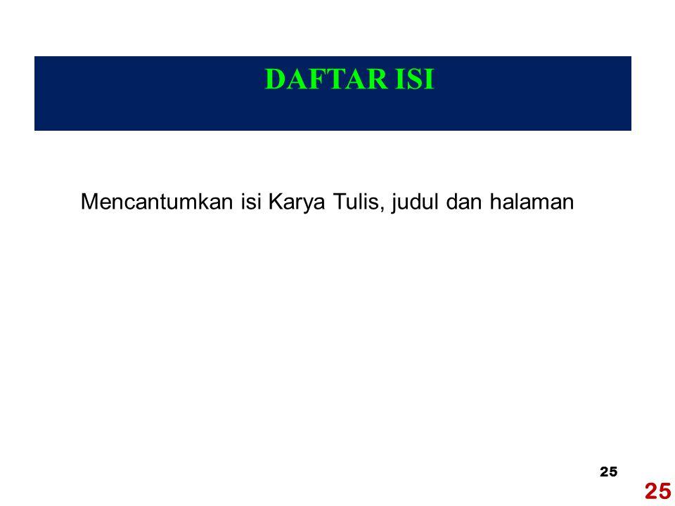 25 DAFTAR ISI Mencantumkan isi Karya Tulis, judul dan halaman