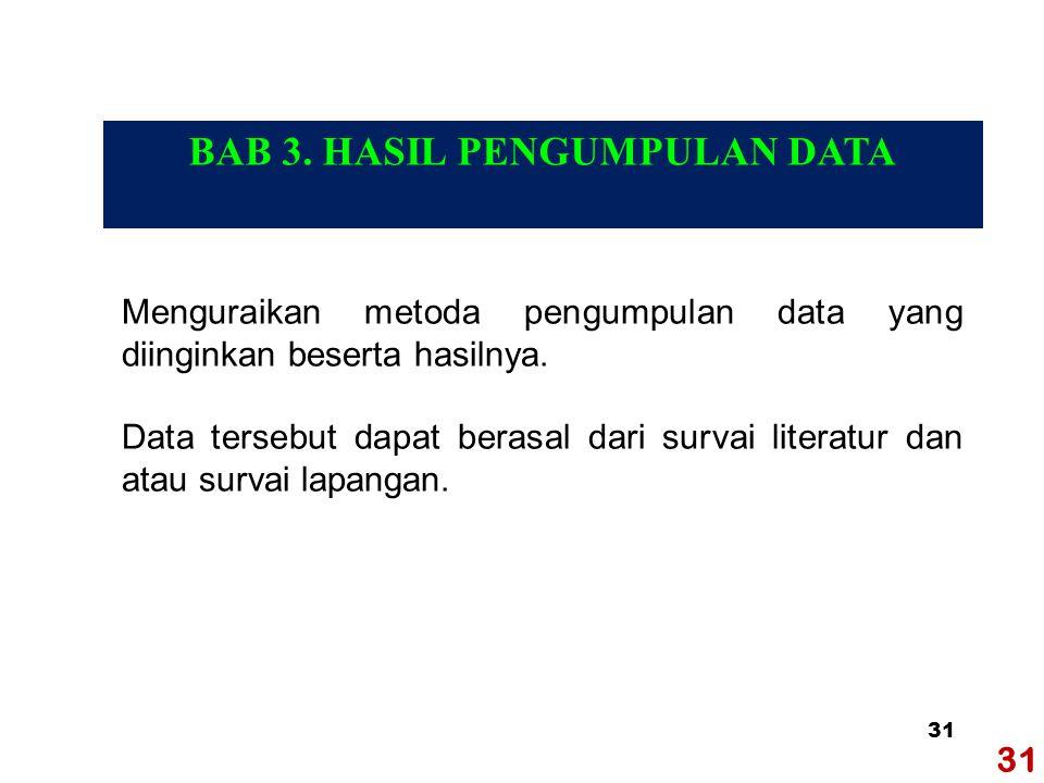 31 Menguraikan metoda pengumpulan data yang diinginkan beserta hasilnya.