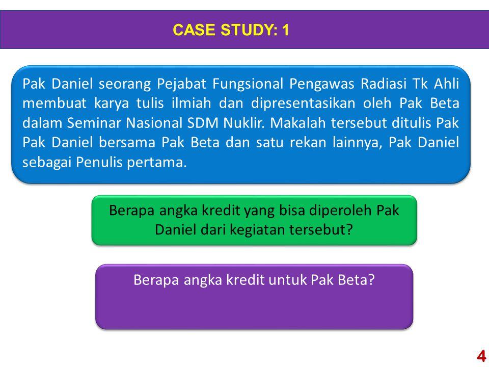 4 CASE STUDY: 1 Berapa angka kredit yang bisa diperoleh Pak Daniel dari kegiatan tersebut.