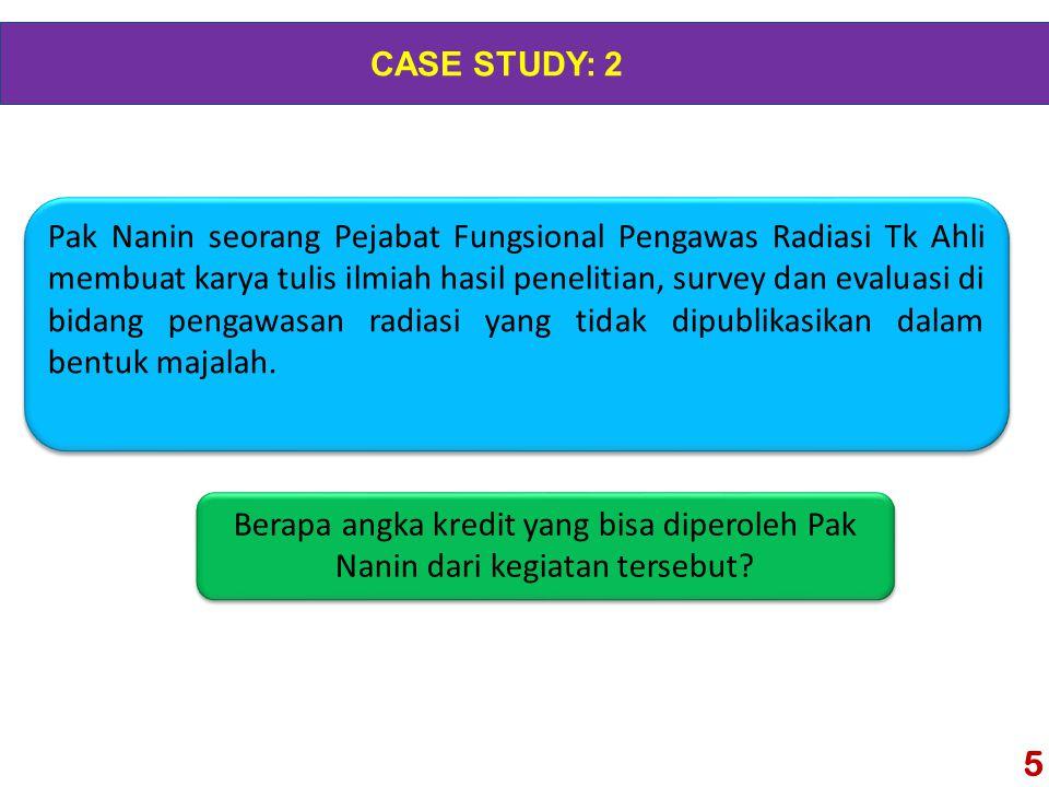 5 CASE STUDY: 2 Berapa angka kredit yang bisa diperoleh Pak Nanin dari kegiatan tersebut.