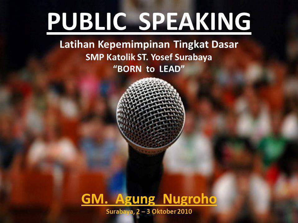 """PUBLIC SPEAKING Latihan Kepemimpinan Tingkat Dasar SMP Katolik ST. Yosef Surabaya """"BORN to LEAD"""" GM. Agung Nugroho Surabaya, 2 – 3 Oktober 2010"""