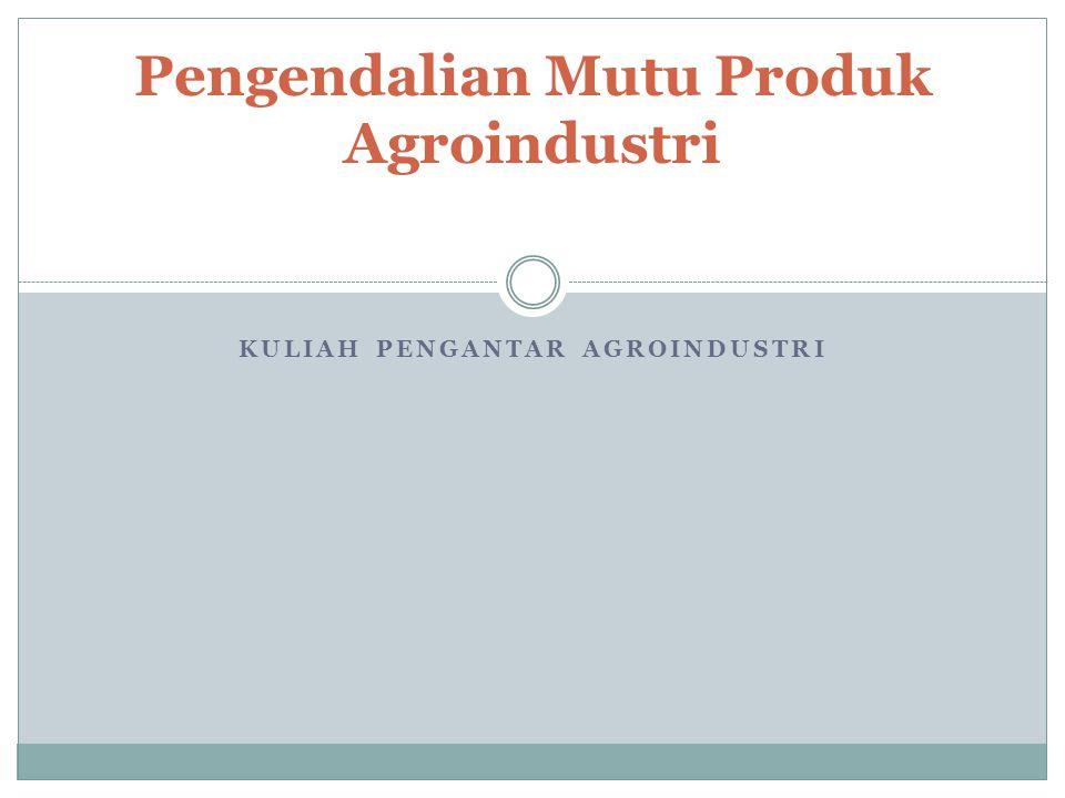 KULIAH PENGANTAR AGROINDUSTRI Pengendalian Mutu Produk Agroindustri