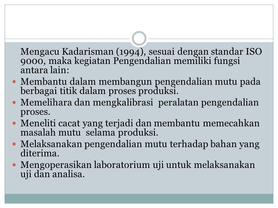 Mengacu Kadarisman (1994), sesuai dengan standar ISO 9000, maka kegiatan Pengendalian memiliki fungsi antara lain: Membantu dalam membangun pengendali