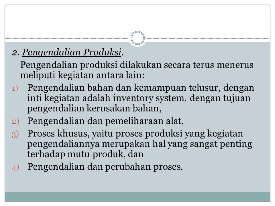 2. Pengendalian Produksi. Pengendalian produksi dilakukan secara terus menerus meliputi kegiatan antara lain: 1) Pengendalian bahan dan kemampuan telu