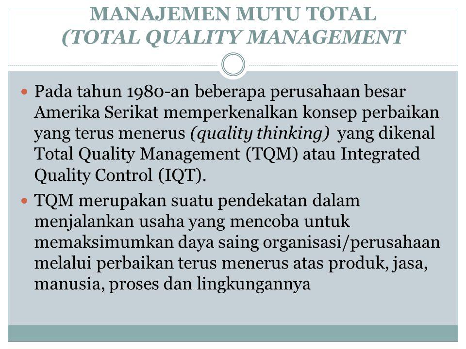MANAJEMEN MUTU TOTAL (TOTAL QUALITY MANAGEMENT Pada tahun 1980-an beberapa perusahaan besar Amerika Serikat memperkenalkan konsep perbaikan yang terus
