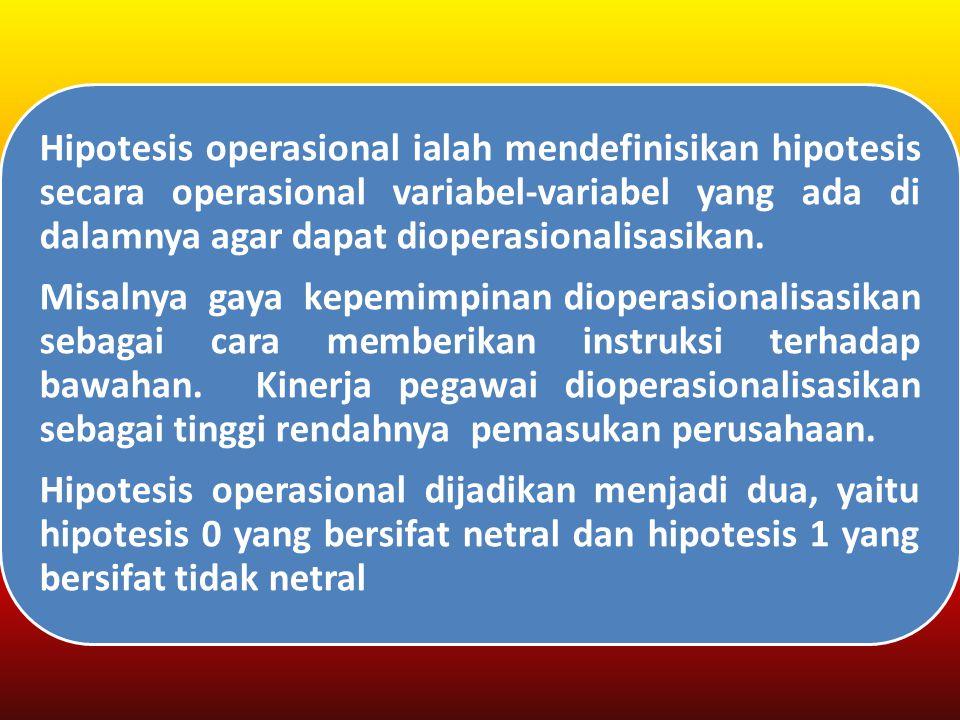 Hipotesis operasional ialah mendefinisikan hipotesis secara operasional variabel-variabel yang ada di dalamnya agar dapat dioperasionalisasikan.