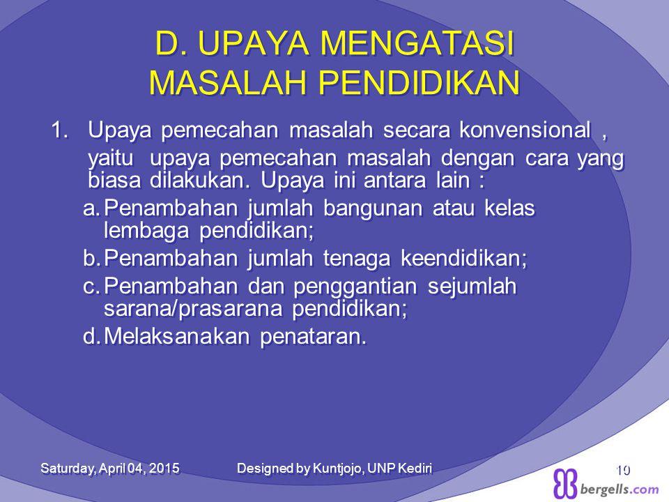 D. UPAYA MENGATASI MASALAH PENDIDIKAN 1.Upaya pemecahan masalah secara konvensional, yaitu upaya pemecahan masalah dengan cara yang biasa dilakukan. U