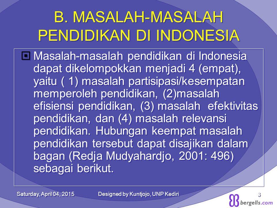 B. MASALAH-MASALAH PENDIDIKAN DI INDONESIA  Masalah-masalah pendidikan di Indonesia dapat dikelompokkan menjadi 4 (empat), yaitu ( 1) masalah partisi