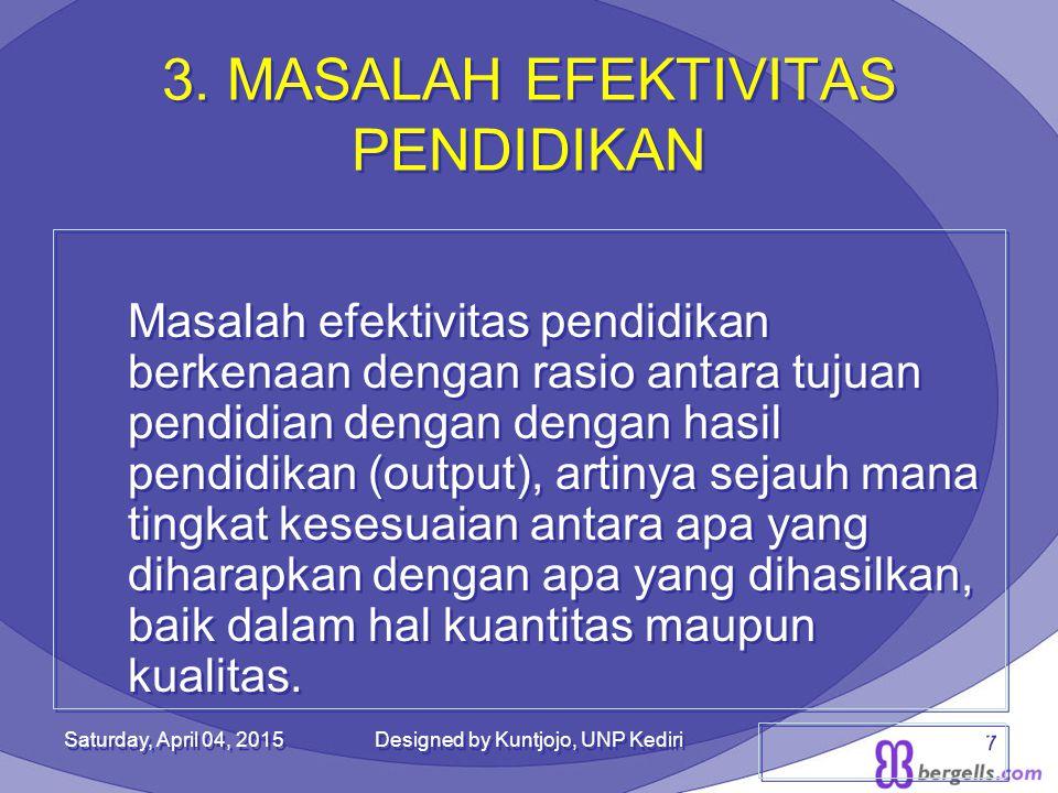 3. MASALAH EFEKTIVITAS PENDIDIKAN Masalah efektivitas pendidikan berkenaan dengan rasio antara tujuan pendidian dengan dengan hasil pendidikan (output