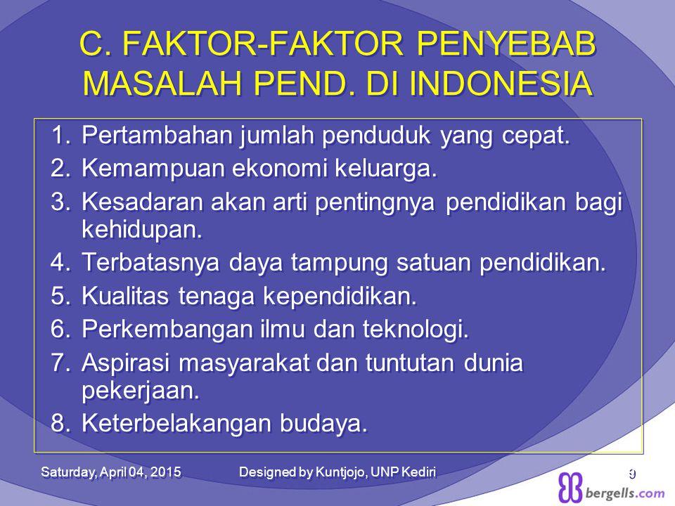 C. FAKTOR-FAKTOR PENYEBAB MASALAH PEND. DI INDONESIA 1.Pertambahan jumlah penduduk yang cepat. 2.Kemampuan ekonomi keluarga. 3.Kesadaran akan arti pen