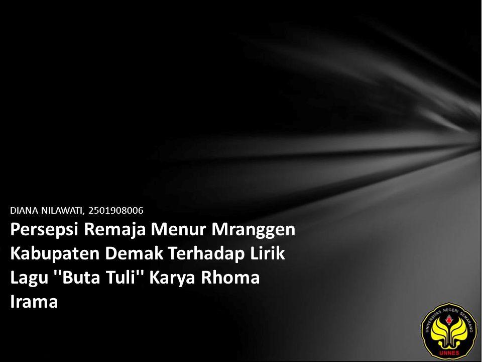DIANA NILAWATI, 2501908006 Persepsi Remaja Menur Mranggen Kabupaten Demak Terhadap Lirik Lagu ''Buta Tuli'' Karya Rhoma Irama