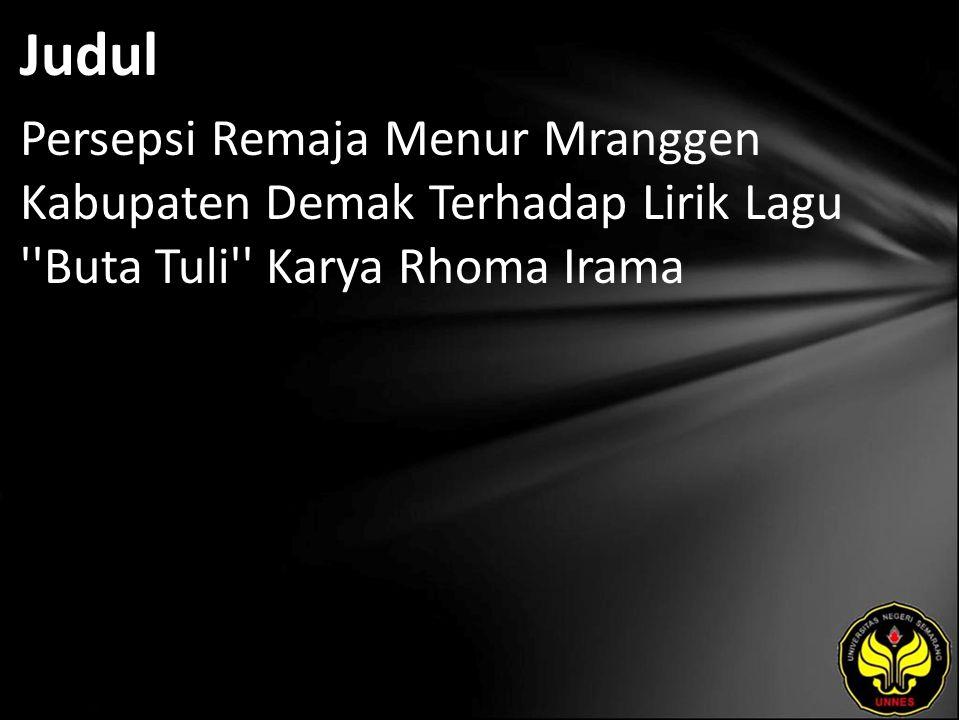 Judul Persepsi Remaja Menur Mranggen Kabupaten Demak Terhadap Lirik Lagu ''Buta Tuli'' Karya Rhoma Irama