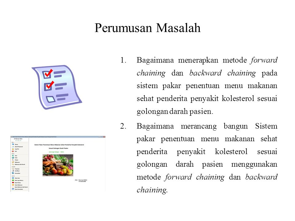 Perumusan Masalah 1.Bagaimana menerapkan metode forward chaining dan backward chaining pada sistem pakar penentuan menu makanan sehat penderita penyak