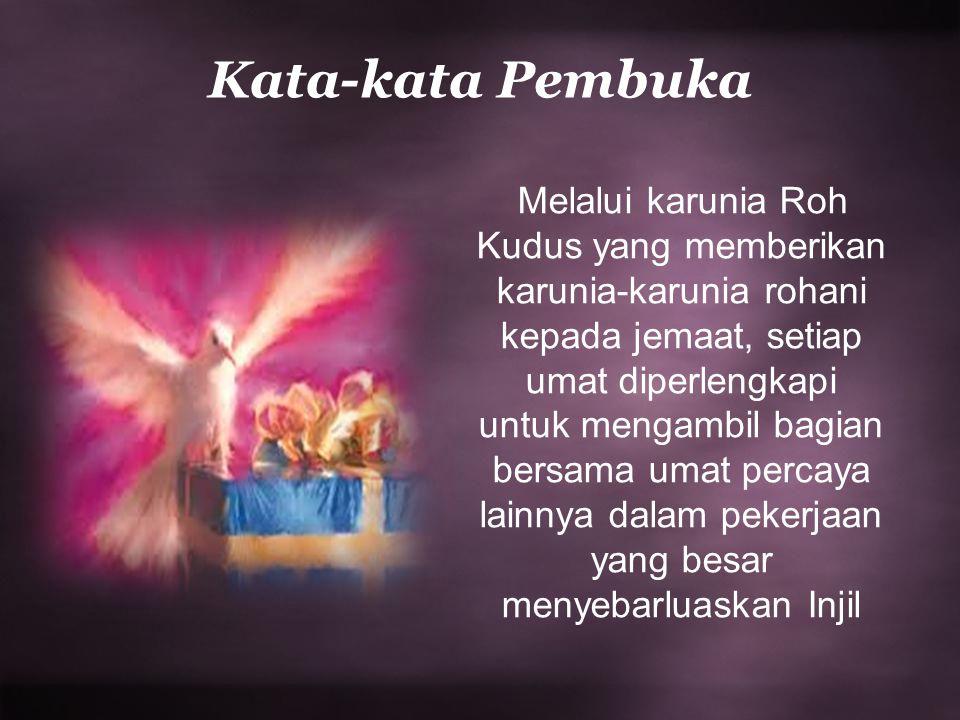 Kata-kata Pembuka Melalui karunia Roh Kudus yang memberikan karunia-karunia rohani kepada jemaat, setiap umat diperlengkapi untuk mengambil bagian ber