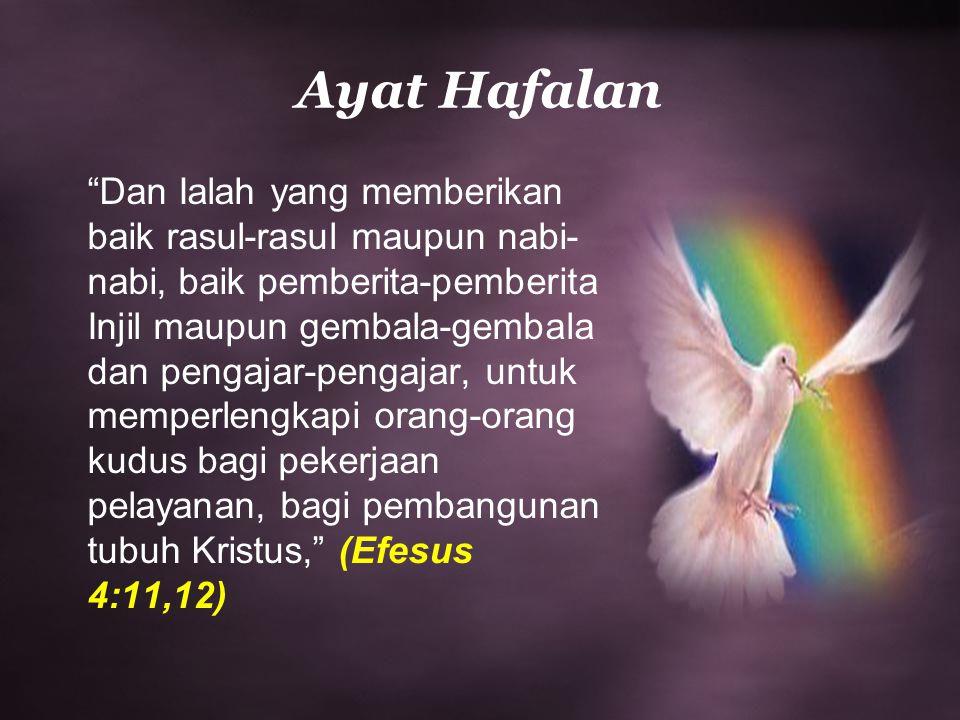 """Ayat Hafalan """"Dan Ialah yang memberikan baik rasul-rasul maupun nabi- nabi, baik pemberita-pemberita Injil maupun gembala-gembala dan pengajar-pengaja"""