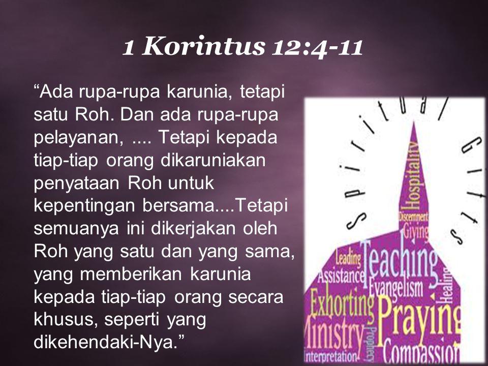 """""""Ada rupa-rupa karunia, tetapi satu Roh. Dan ada rupa-rupa pelayanan,.... Tetapi kepada tiap-tiap orang dikaruniakan penyataan Roh untuk kepentingan b"""