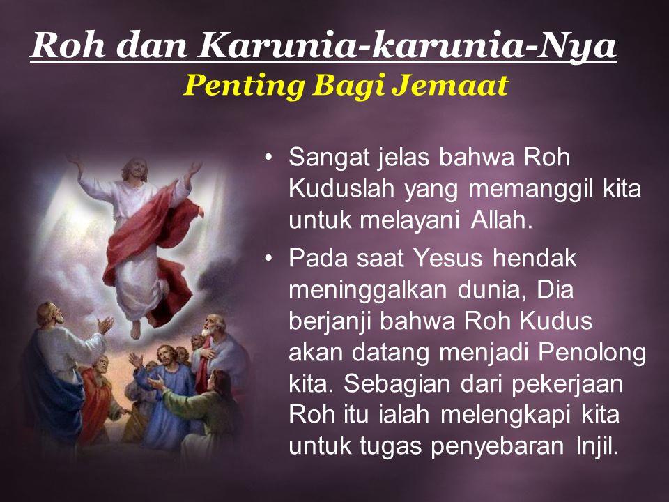 Roh dan Karunia-karunia-Nya Sangat jelas bahwa Roh Kuduslah yang memanggil kita untuk melayani Allah. Pada saat Yesus hendak meninggalkan dunia, Dia b