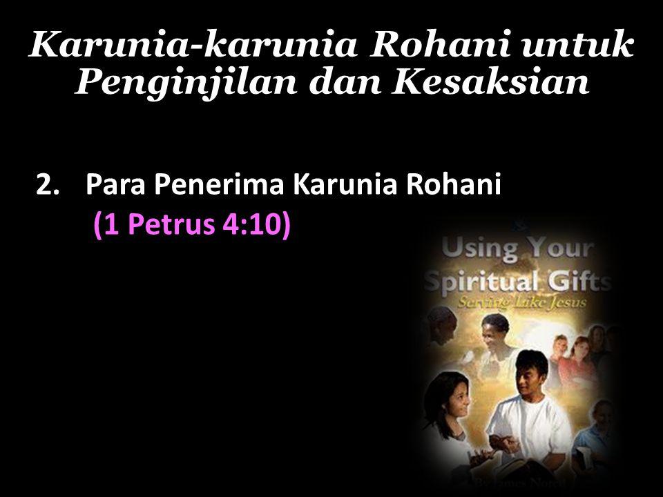 Karunia-karunia Rohani untuk Penginjilan dan Kesaksian 2. Para Penerima Karunia Rohani (1 Petrus 4:10)