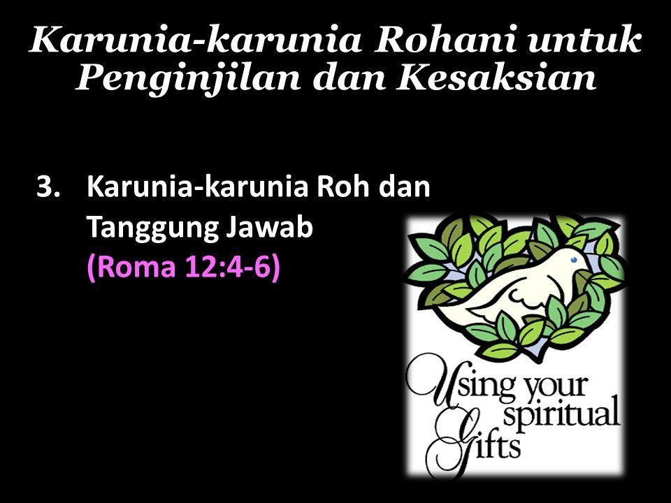 Karunia-karunia Rohani untuk Penginjilan dan Kesaksian 3. Karunia-karunia Roh dan Tanggung Jawab (Roma 12:4-6)