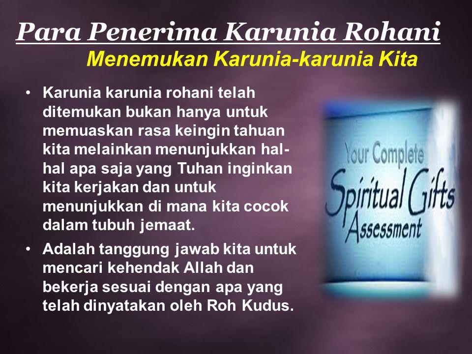 Para Penerima Karunia Rohani Menemukan Karunia-karunia Kita Karunia karunia rohani telah ditemukan bukan hanya untuk memuaskan rasa keingin tahuan kit