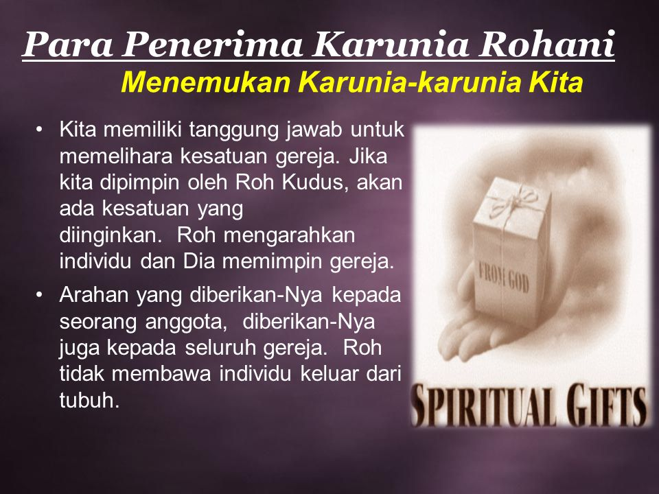 Para Penerima Karunia Rohani Menemukan Karunia-karunia Kita Kita memiliki tanggung jawab untuk memelihara kesatuan gereja. Jika kita dipimpin oleh Roh
